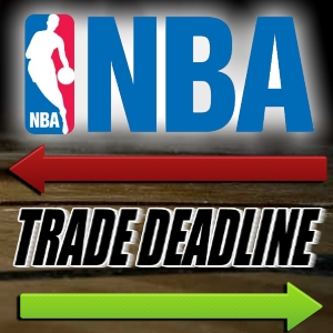NBA Betting Tips – NBA Trade Deadline